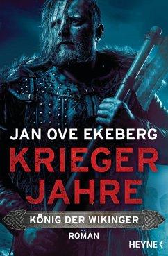 Kriegerjahre / König der Wikinger Bd.1 - Ekeberg, Jan Ove