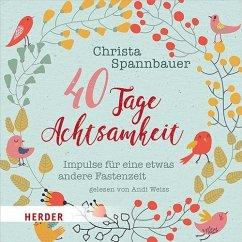 40 Tage Achtsamkeit, 2 Audio-CDs - Spannbauer, Christa