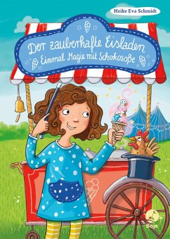 Einmal Magie mit Schokosoße / Der zauberhafte Eisladen Bd.2 - Schmidt, Heike Eva