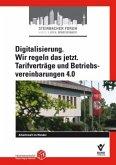 Digitalisierung. Wir regeln das jetzt. Tarifverträge und Betriebsvereinbarungen 4.0