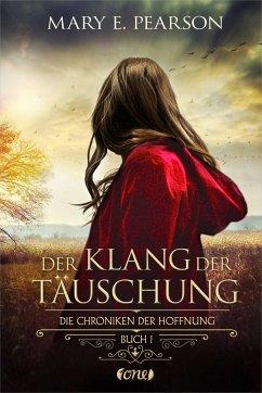 Der Klang der Täuschung / Die Chroniken der Hoffnung Bd.1 - Pearson, Mary E.