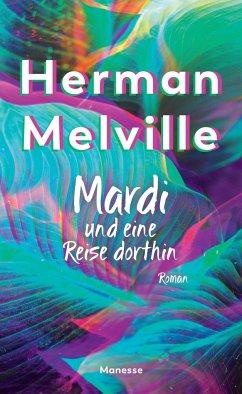 Mardi und eine Reise dorthin - Melville, Herman