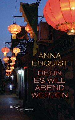 Denn es will Abend werden - Enquist, Anna