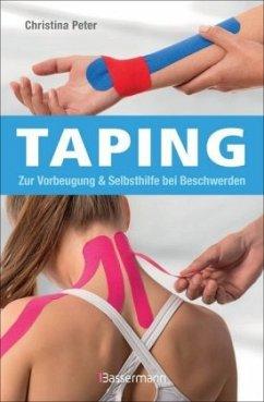 Taping. Gegen Muskelverspannungen, zur Unterstützung der Gelenke, Sehnen, Bänder und Faszien. Zur Linderung von Schmerzen, Entzündungen, Blutergüssen und Schwellungen - Peter, Christina