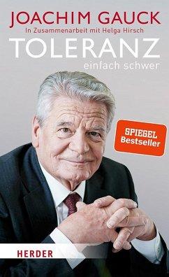 Toleranz: einfach schwer - Gauck, Joachim