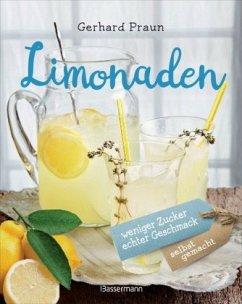 Limonaden selbst gemacht - weniger Zucker, echter Geschmack - Praun, Gerhard