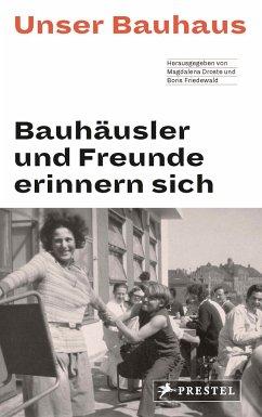 Unser Bauhaus - Bauhäusler und Freunde erinnern sich - Droste, Magdalena; Friedewald, Boris