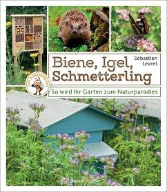 Biene, Igel, Schmetterling. So wird Ihr Garten zum Naturparadies - Levret, Sébastien