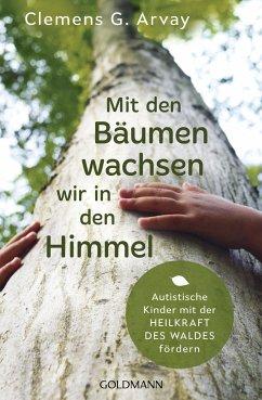 Mit den Bäumen wachsen wir in den Himmel - Arvay, Clemens G.