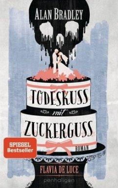 Todeskuss mit Zuckerguss / Flavia de Luce Bd.10 - Bradley, Alan