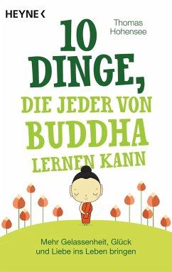 10 Dinge, die jeder von Buddha lernen kann - Hohensee, Thomas