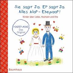 Sie sagt Ja. Er sagt Ja. Alles klar - Ehepaar! - Kinder über Liebe, Hochzeit und die Ehe - Maikamp, Anna