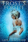 Frost's Forfeit (The Fae Queen Of Winter, #0.5) (eBook, ePUB)