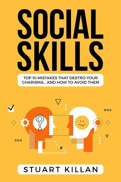 Social Skills: Top 10 Mistakes That Destroy Your Charisma... and How to Avoid Them
