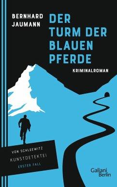 Der Turm der blauen Pferde / Kunstdetektei von Schleewitz Bd.1 - Jaumann, Bernhard