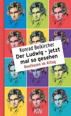 Der Ludwig - jetzt mal so gesehen - Beikircher, Konrad