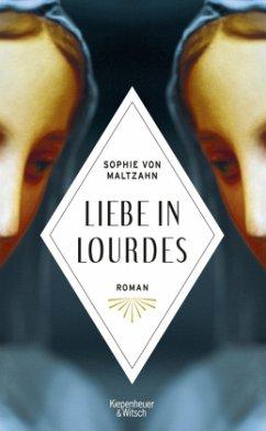 Liebe in Lourdes - Maltzahn, Sophie von