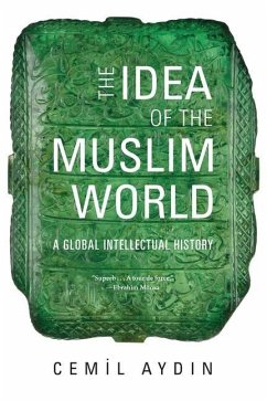 The Idea of the Muslim World - Aydin, Cemil