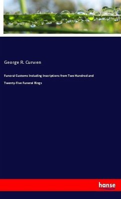 Funeral Customs Including Inscriptions from Two Hundred and Twenty-Five Funeral Rings