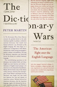 The Dictionary Wars: The American Fight Over the English Language - Martin, Peter