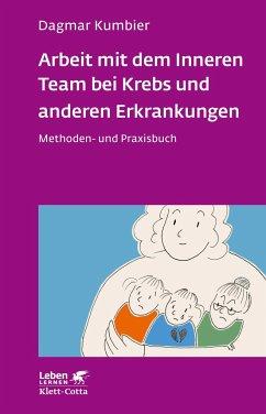 Arbeit mit dem Inneren Team bei Krebs und anderen Erkrankungen - Kumbier, Dagmar