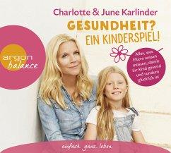 Gesundheit? Ein Kinderspiel!, 3 Audio-CDs - Karlinder, Charlotte; Karlinder, June