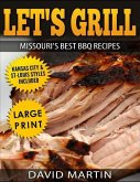 Let's Grill Missouri's Best BBQ Recipes ***Large Print Edition***: Includes Kansas City and St-Louis Barbecue Styles