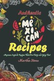 Authentic Mexican Recipes: Mexican Inspired Recipes That Are Tasty and Spicy Too!