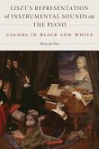 Liszt's Representation of Instrumental Sounds on the Piano: Colors in Black and White