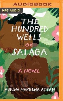 The Hundred Wells of Salaga - Attah, Ayesha Harruna