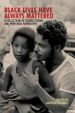 Black Lives Have Always Mattered: A Collection of Essays, Poems, and Personal Narratives