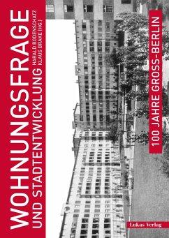100 Jahre Groß-Berlin / Wohnungsfrage und Stadtentwicklung (eBook, PDF)