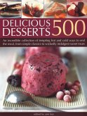 500 Delicious Desserts: An Incredible Collection of Tempting Ways to End a Meal, from Simple Classics to Wickedly Indulgent Sweet Treats