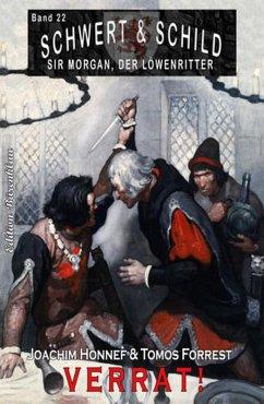 Schwert und Schild - Sir Morgan, der Löwenritter Band 22: Verrat! (eBook, ePUB) - Forrest, Tomos