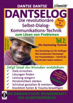 DANTSELOG - Die revolutionäre Selbst-Dialog-Kommunikations-Technik zum Lösen von Problemen. Teil 2: Die Dantselog-Technik für Anfänger - Dantse, Dantse