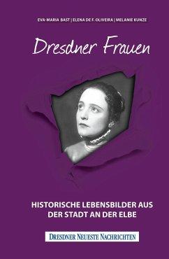Dresdner Frauen - Bast, Eva-Maria; Oliveira, Elena de F.; Kunze, Melanie