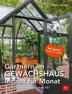 Gärtnern im Gewächshaus Monat für Monat - Pinske, Jörn