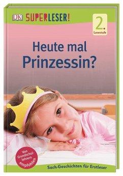 SUPERLESER! Heute mal Prinzessin? / Superleser 2. Lesestufe Bd.21 - Paxmann