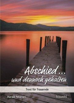 Abschied ... und dennoch gehalten - Petersen, Harald