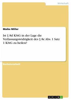 Ist § 8d KStG in der Lage die Verfassungswidrigkeit des § 8c Abs. 1 Satz 1 KStG zu heilen? - Miller, Maike