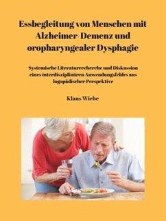 Essbegleitung von Menschen mit Alzheimer-Demenz und oropharyngealer Dysphagie - ein systematisches Review - Wiebe, Klaus