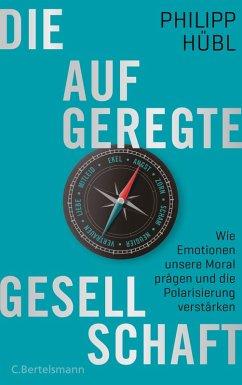 Die aufgeregte Gesellschaft (eBook, ePUB) - Hübl, Philipp