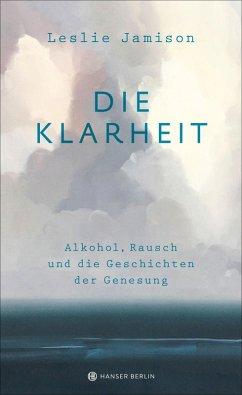 Die Klarheit. Alkohol, Rausch und die Geschichten der Genesung (eBook, ePUB) - Jamison, Leslie