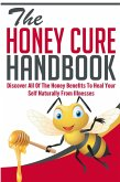 The Honey Cure Handbook - Discover All of The Honey Benefits To Heal Your Self Naturally From Illnesses (eBook, ePUB)