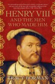 Henry VIII and the men who made him (eBook, ePUB)