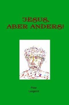 Jesus-aber anders! - Langstrof, Peter