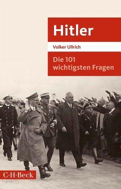 Die 101 wichtigsten Fragen: Hitler - Ullrich, Volker