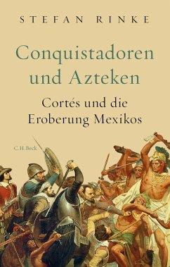 Conquistadoren und Azteken - Rinke, Stefan