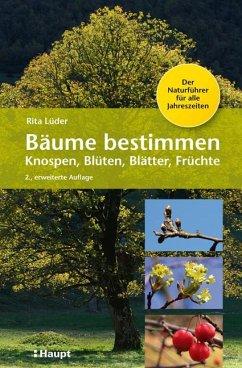 Bäume bestimmen - Knospen, Blüten, Blätter, Früchte - Lüder, Rita