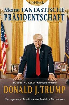 Meine fantastische Präsidentschaft - Baldwin, Alec; Andersen, Kurt
